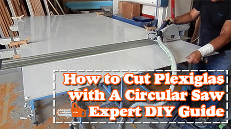 How to Cut Plexiglas with A Circular Saw