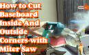 How to Cut Baseboard Inside and Outside Corners with Miter Saw