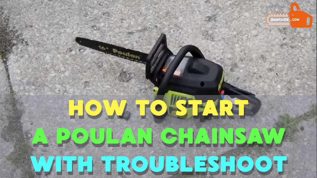 How to Start a Poulan Chainsaw - Troubleshoot the Starting Problems
