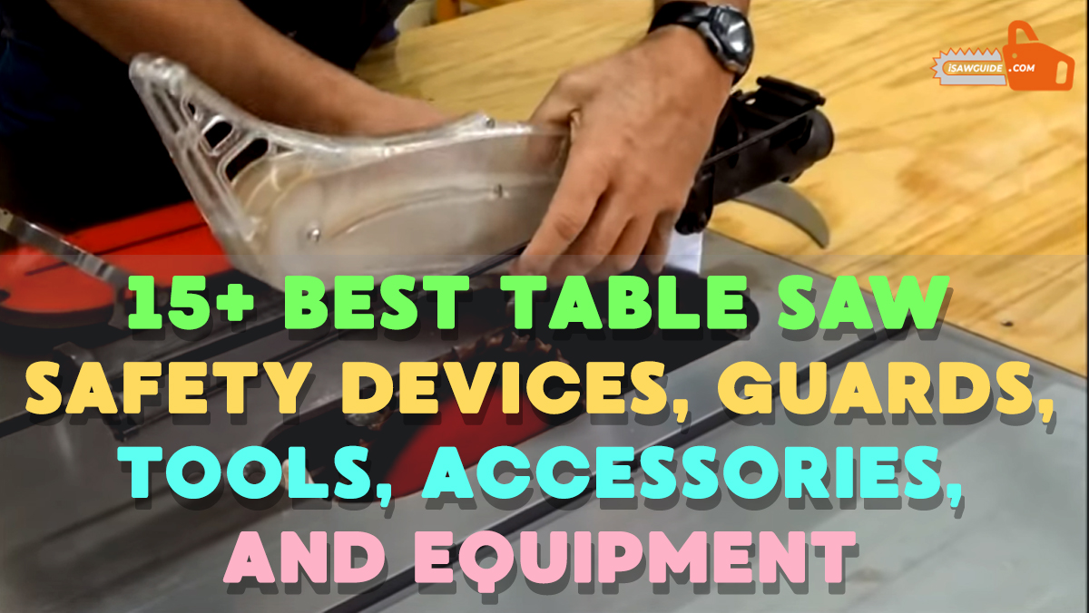 15+ Best Table Saw Safety Devices, Guards, Tools, Accessories, and Equipment