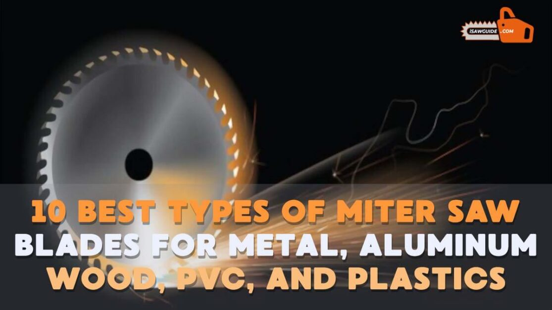 10 Best Types of Miter Saw Blades for Metal, Aluminum, Wood, PVC, and Plastics
